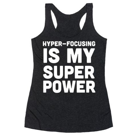 Hyper-focusing is my Superpower Racerback Tank Top