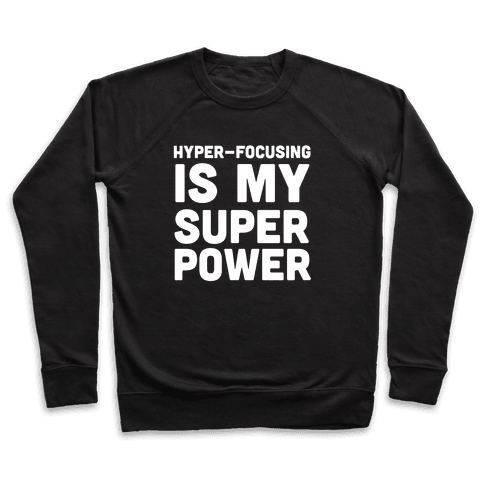 Hyper-focusing is my Superpower Pullover