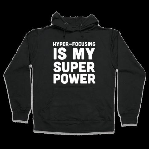 Hyper-focusing is my Superpower Hooded Sweatshirt