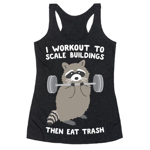 I Workout To Scale Buildings Then Eat Trash Raccoon Racerback Tank Top