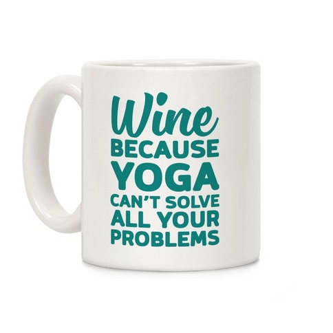 Wine Because Yoga Can't Solve All Your Problems Coffee Mug