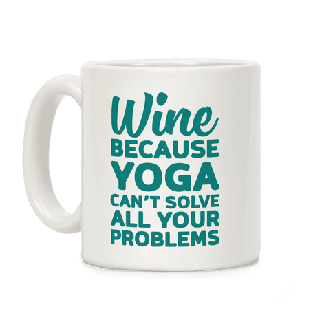 Wine Because Yoga Can't Solve All Your Problems