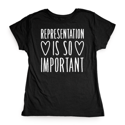 Representation Is So Important White Font  Womens T-Shirt