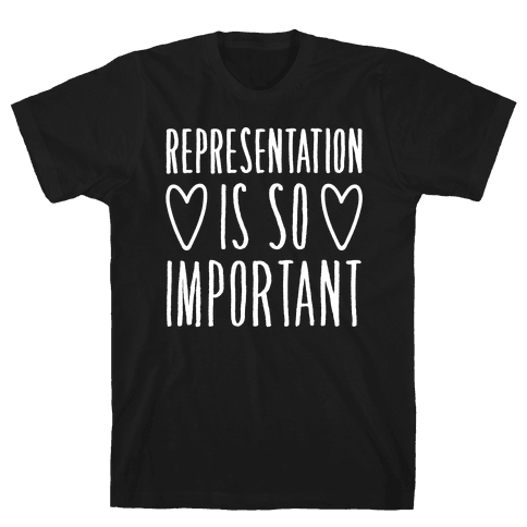 Representation Is So Important White Font  Mens T-Shirt