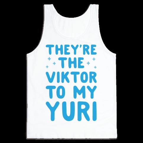 They're The Viktor To My Yuri Tank Top