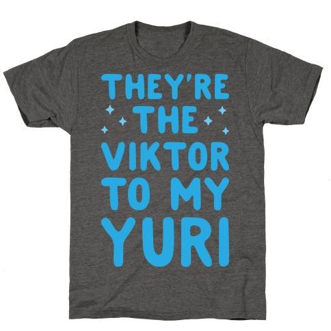 They're The Viktor To My Yuri T-Shirt