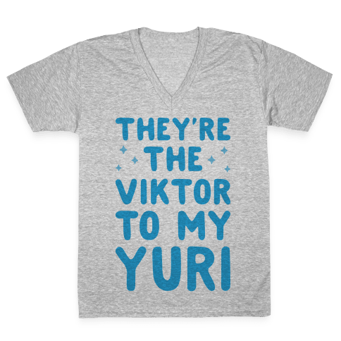 They're The Viktor To My Yuri V-Neck Tee Shirt