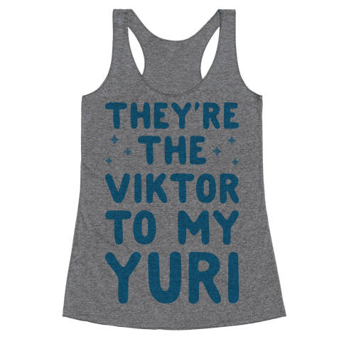 They're The Viktor To My Yuri Racerback Tank Top
