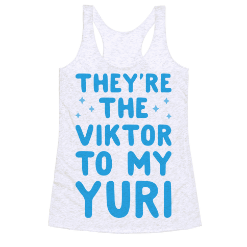 They're The Viktor To My Yuri Racerback Tank Top