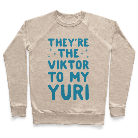 They're The Viktor To My Yuri Pullover