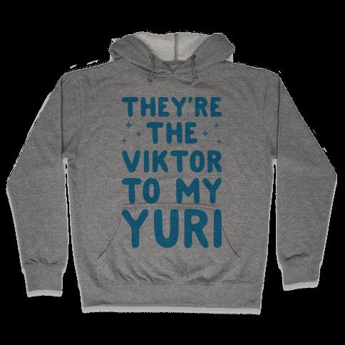 They're The Viktor To My Yuri Hooded Sweatshirt