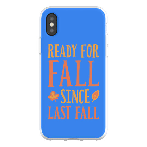 Ready For Fall Since Last Fall Phone Flexi-Case