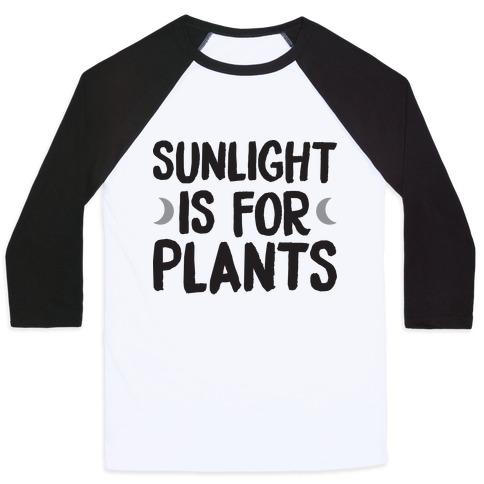 Sunlight Is For Plants Baseball Tee