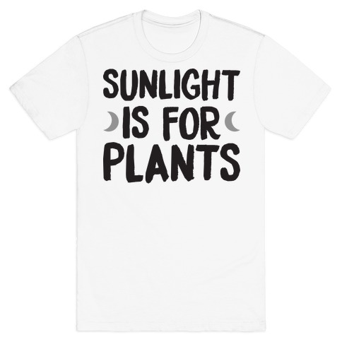 Sunlight Is For Plants T-Shirt