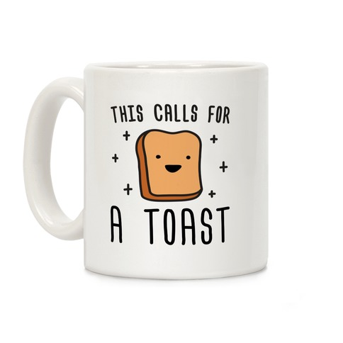 This Calls For A Toast Coffee Mug
