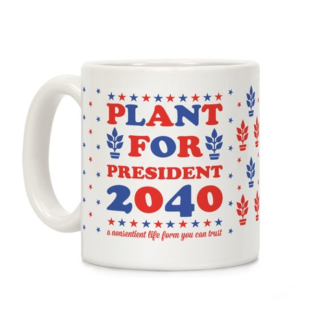 Plant For President 2040 Coffee Mug