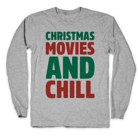 Christmas Movies and Chill Parody Long Sleeve T-Shirt