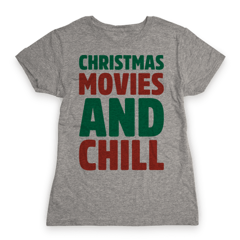 Christmas Movies and Chill Parody Womens T-Shirt