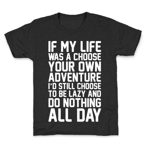 If My Life Was A Choose Your Own Adventure I'd Still Choose To Be Lazy White Print Kids T-Shirt