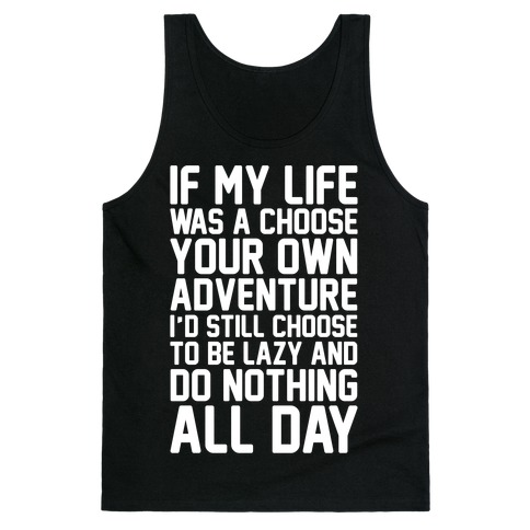 If My Life Was A Choose Your Own Adventure I'd Still Choose To Be Lazy White Print Tank Top