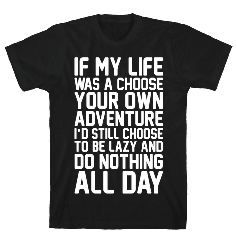 If My Life Was A Choose Your Own Adventure I'd Still Choose To Be Lazy White Print Mens T-Shirt
