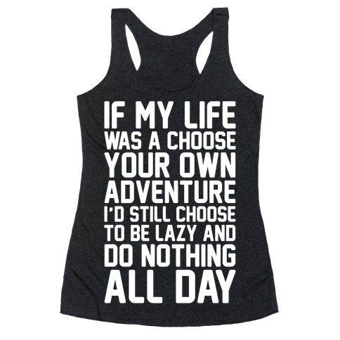 If My Life Was A Choose Your Own Adventure I'd Still Choose To Be Lazy White Print Racerback Tank Top