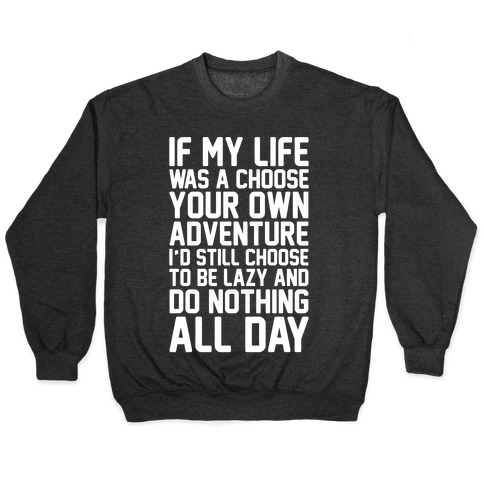 If My Life Was A Choose Your Own Adventure I'd Still Choose To Be Lazy White Print Pullover