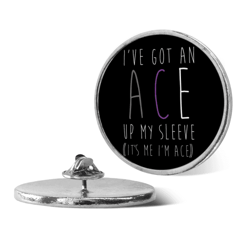 I've Got An Ace Up My Sleeve pin