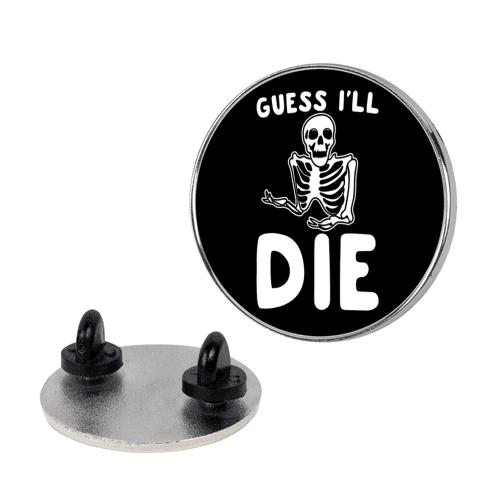 Guess I'll Die Skeleton Halloween Parody pin