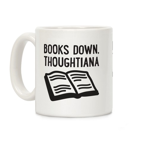 Books Down, Thoughtiana Coffee Mug