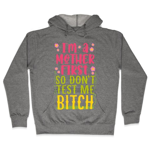 I'm A Mother First. So Don't Test Me Bitch Hooded Sweatshirt