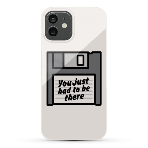 You Just Had To Be There Floppy Disk Parody Phone Case