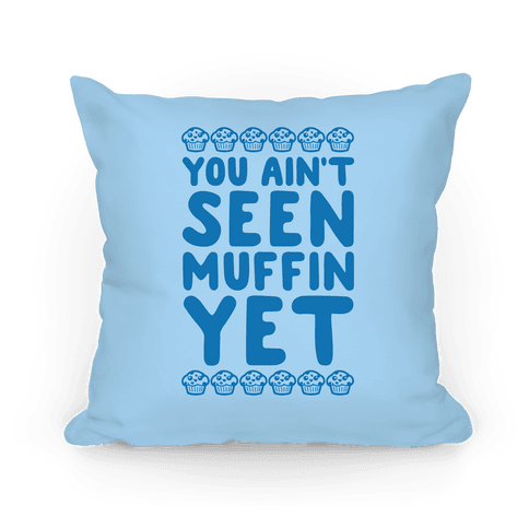 You Ain't Seen Muffin Yet Pillow