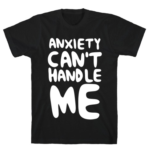 Anxiety Can't Handle Me T-Shirt