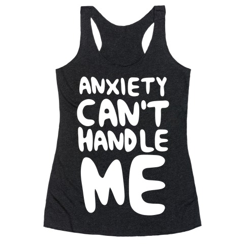 Anxiety Can't Handle Me Racerback Tank Top