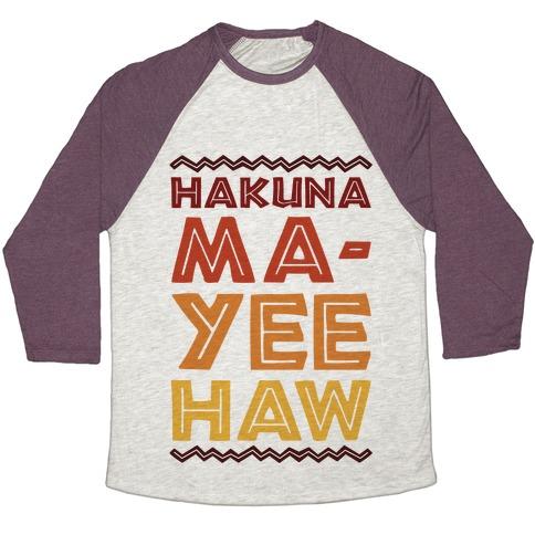 Hakuna Ma-Yee Haw Parody Baseball Tee