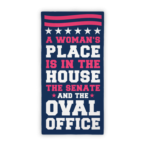 A Woman's Place Is In The House The Senate and The Oval Office Towel Beach Towel