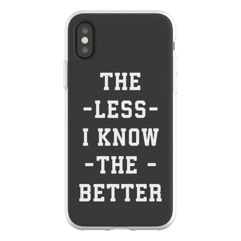 The Less I know The Better Phone Flexi-Case