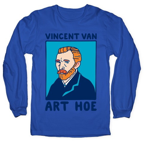 Vincent Van Art Hoe Parody White Print Long Sleeve T-Shirt