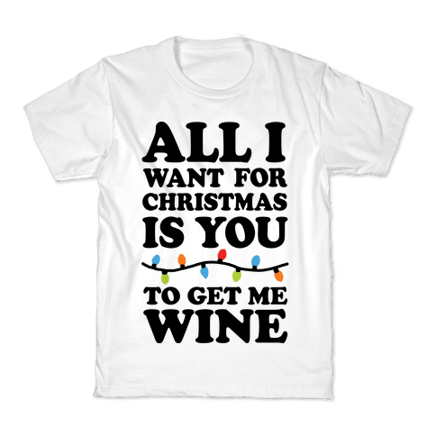 All I Want For Christmas Is You To Get Me Wine Kids T-Shirt