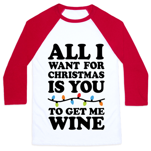 All I Want For Christmas Is You To Get Me Wine Baseball Tee
