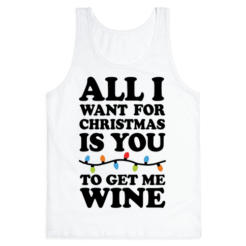 All I Want For Christmas Is You To Get Me Wine Tank Top
