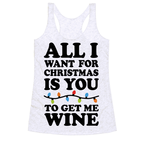 All I Want For Christmas Is You To Get Me Wine Racerback Tank Top