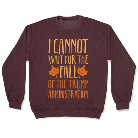 I Cannot Wait For The Fall of The Trump Administration White Print Pullover