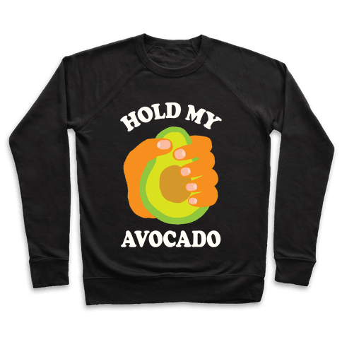 Hold My Avocado Pullover