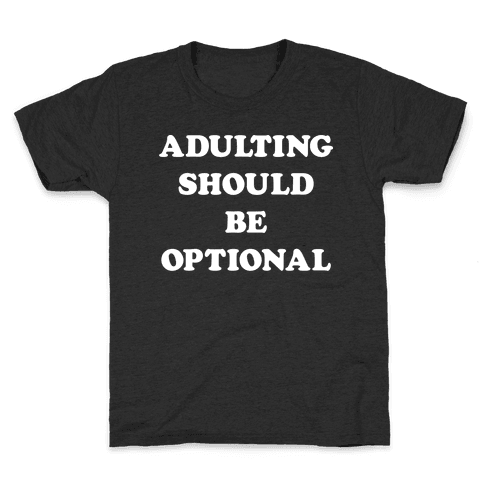 Adulting Should Be Optional (White) Kids T-Shirt