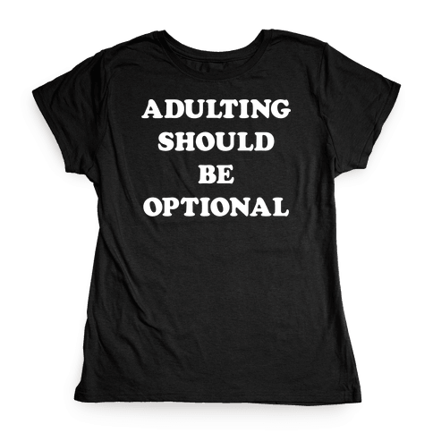 Adulting Should Be Optional (White) Womens T-Shirt