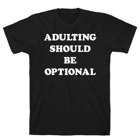 Adulting Should Be Optional (White) Mens T-Shirt