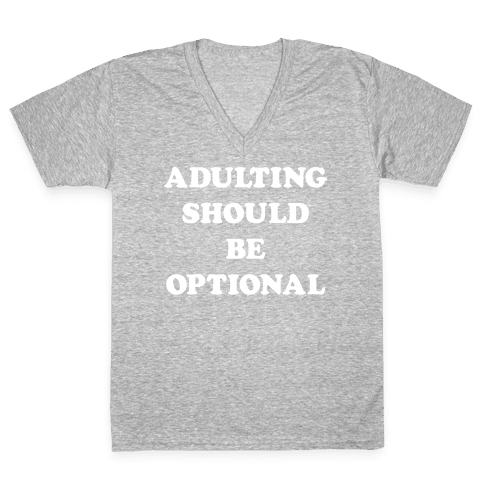 Adulting Should Be Optional (White) V-Neck Tee Shirt