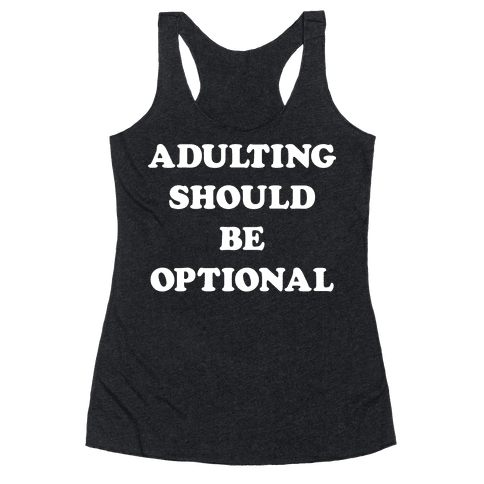 Adulting Should Be Optional (White) Racerback Tank Top